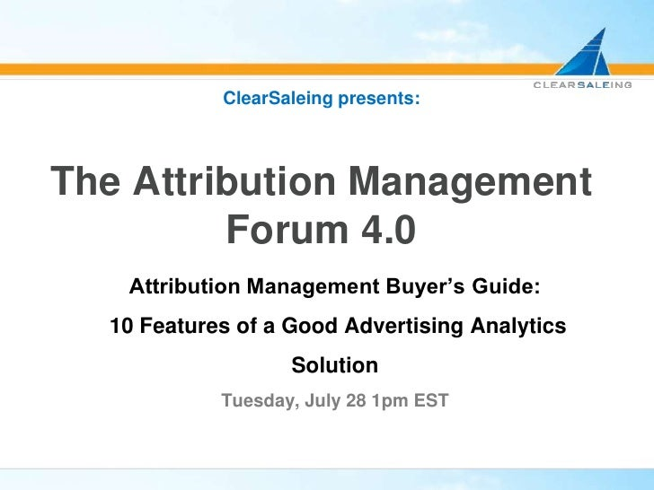 ClearSaleing presents:The Attribution Management Forum 4.0<br />Attribution Management Buyer's Guide:<br /> 10 Features of...