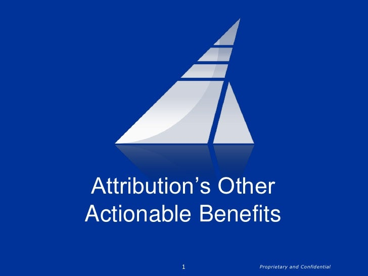 1<br />Attribution's Other Actionable Benefits<br />