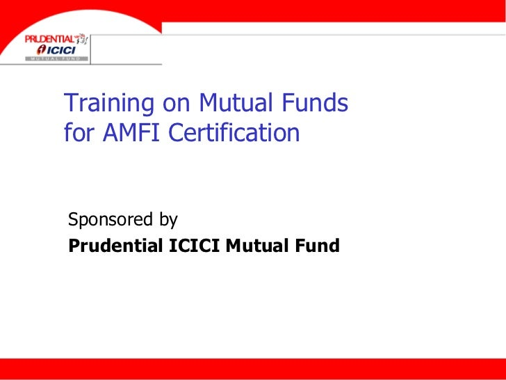 Training on Mutual Funds for AMFI Certification Sponsored by Prudential ICICI Mutual Fund