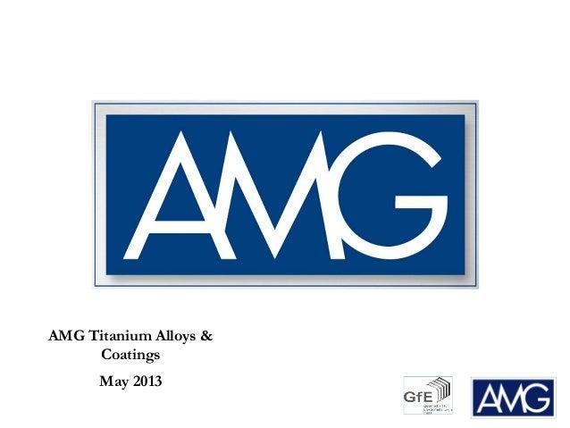 AMG Titanium Alloys &CoatingsMay 2013