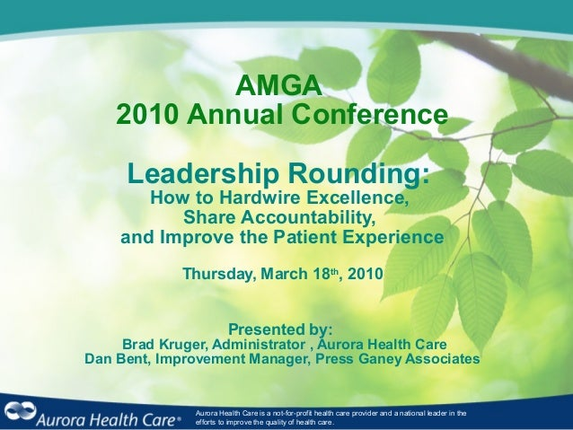 AMGA 2010 Annual Conference Leadership Rounding: How to Hardwire Excellence, Share Accountability, and Improve the Patient...