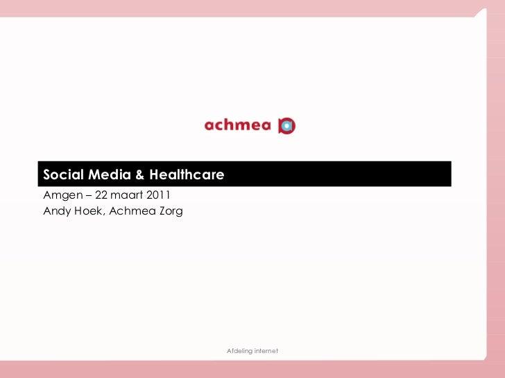 Social Media & Healthcare Amgen – 22 maart 2011 Andy Hoek, Achmea Zorg