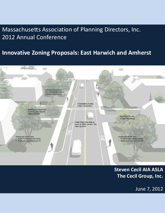 Massachusetts Association of Planning Directors, Inc.2012 Annual ConferenceInnovative Zoning Proposals: East Harwich and A...