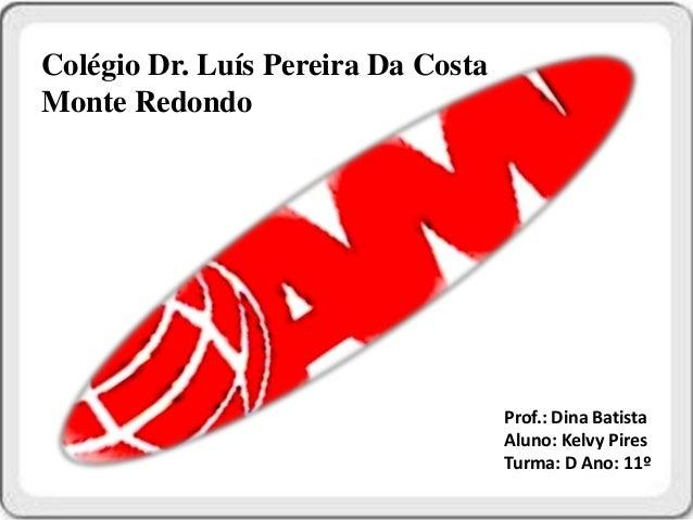 Colégio Dr. Luís Pereira Da CostaMonte Redondo                                    Prof.: Dina Batista                     ...