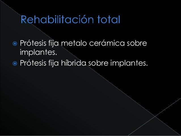  Prótesis fija metalo cerámica sobre  implantes. Prótesis fija híbrida sobre implantes.