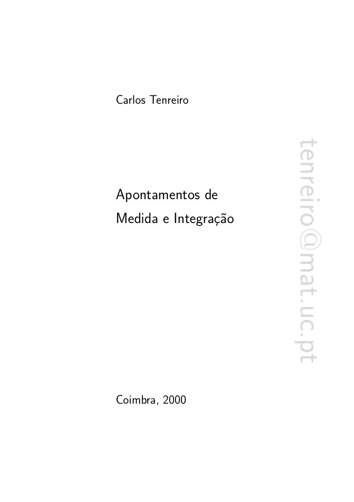 Carlos Tenreiro                      tenreiro@mat.uc.ptApontamentos deMedida e Integra¸˜o                caCoimbra, 2000