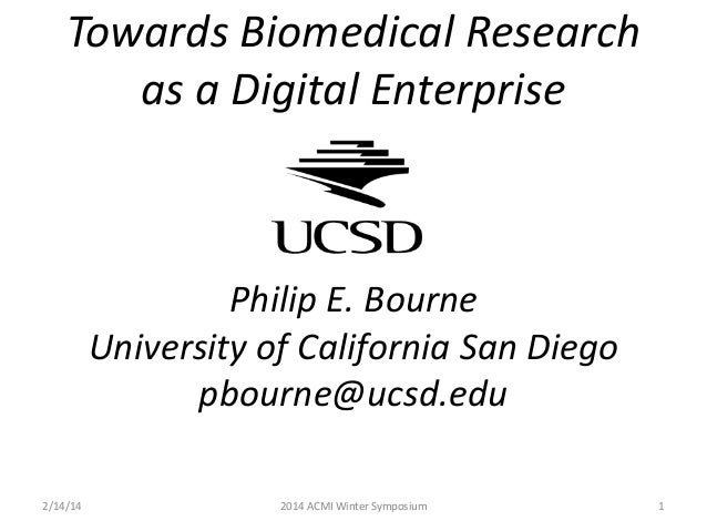 Towards Biomedical Research as a Digital Enterprise  Philip E. Bourne University of California San Diego pbourne@ucsd.edu ...