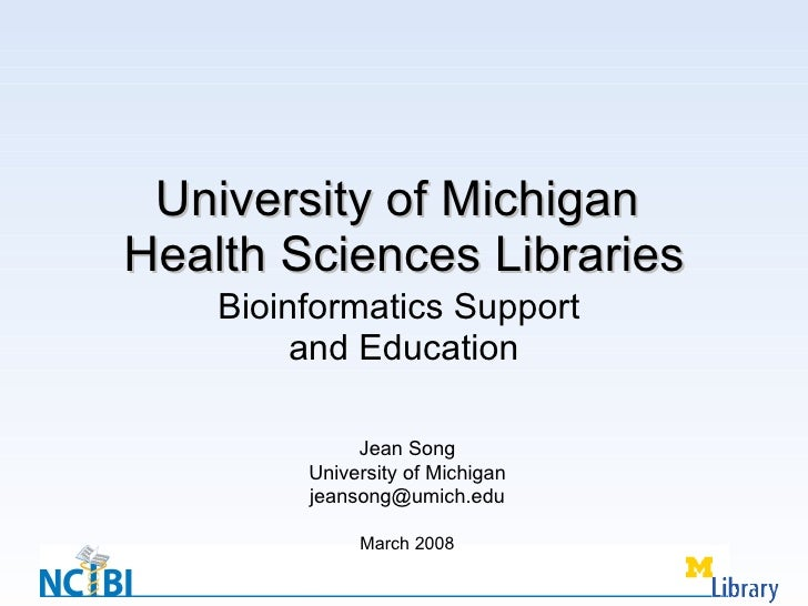 University of Michigan  Health Sciences Libraries Bioinformatics Support  and Education Jean Song University of Michigan [...