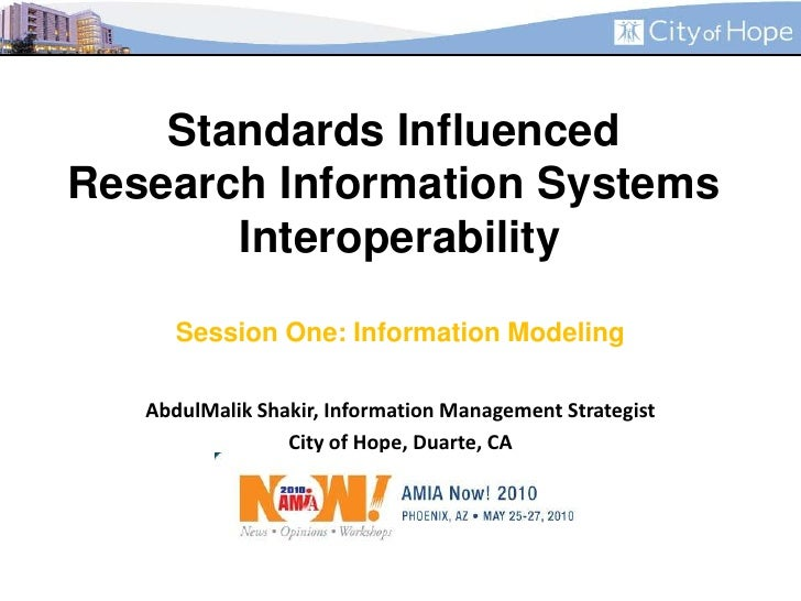 Standards Influenced Research Information Systems InteroperabilitySession One: Information Modeling<br />AbdulMalik Shakir...
