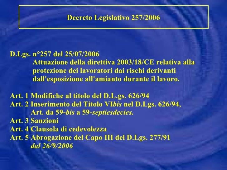D.Lgs. n°257 del 25/07/2006   Attuazione della direttiva 2003/18/CE relativa alla   protezione dei lavoratori dai rischi d...
