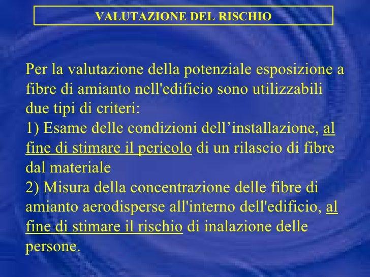 Per la valutazione della potenziale esposizione a fibre di amianto nell'edificio sono utilizzabili due tipi di criteri:  1...