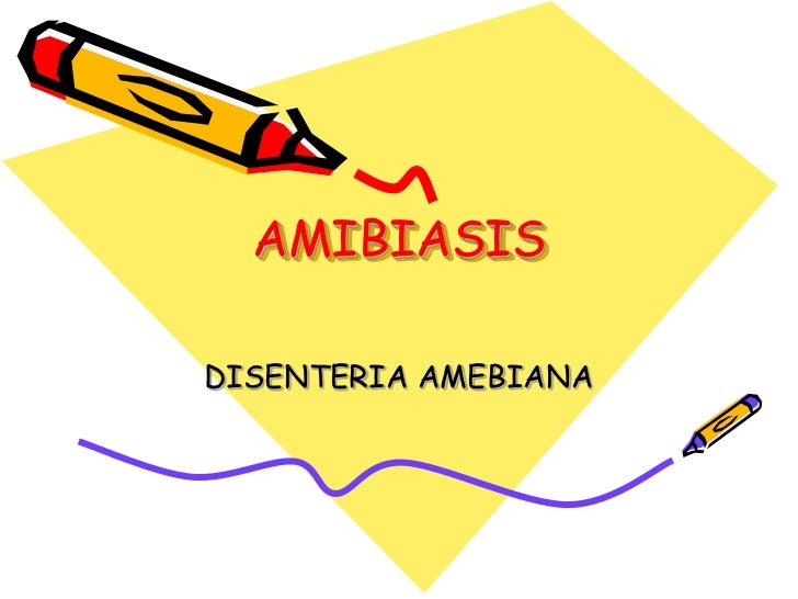 AMIBIASISDISENTERIA AMEBIANA