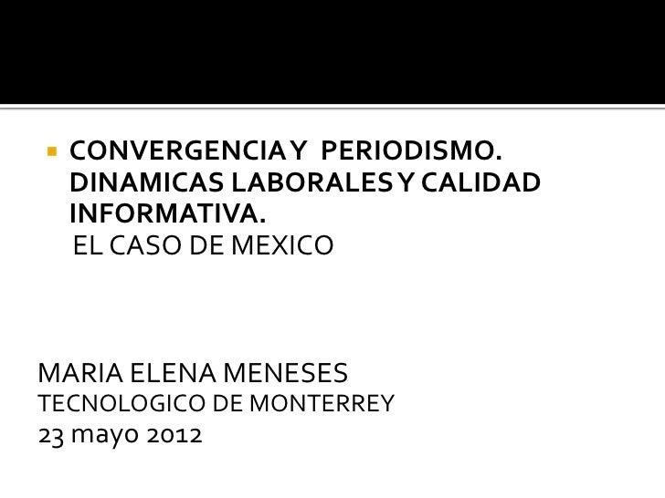    CONVERGENCIA Y PERIODISMO.    DINAMICAS LABORALES Y CALIDAD    INFORMATIVA.    EL CASO DE MEXICOMARIA ELENA MENESESTEC...