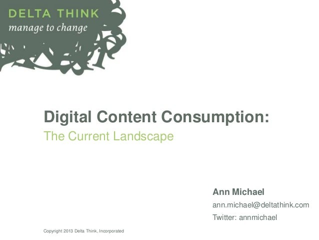 Digital Content Consumption:The Current LandscapeAnn Michaelann.michael@deltathink.comTwitter: annmichaelCopyright 2013 De...