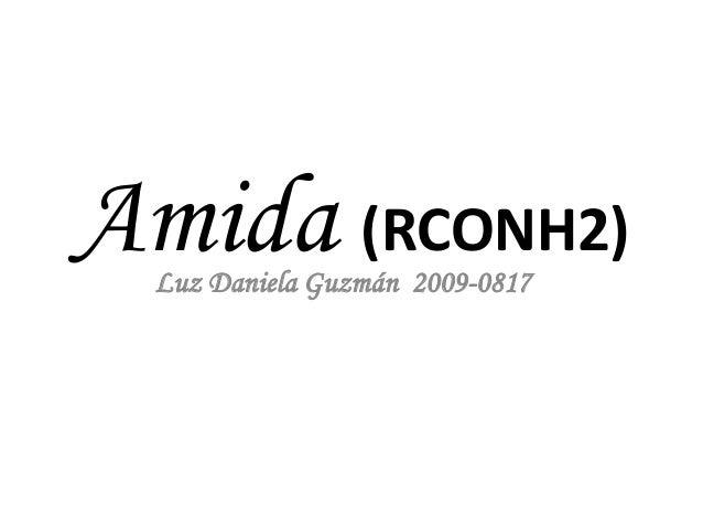 Amida (RCONH2) Luz Daniela Guzmán 2009-0817
