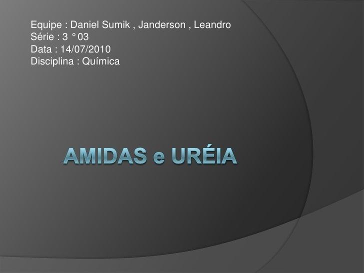 AMIDAS e URÉIA<br />Equipe : Daniel Sumik , Janderson , Leandro                                         Série : 3 ...