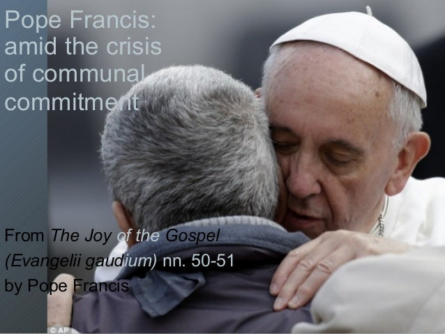 Pope Francis: amid the crisis of communal commitment From The Joy of the Gospel (Evangelii gaudium) nn. 50-51 by Pope Fran...