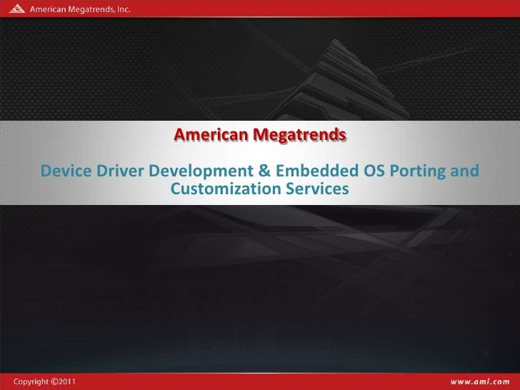 Confidential – NDA Required               American MegatrendsDevice Driver Development & Embedded OS Porting and          ...