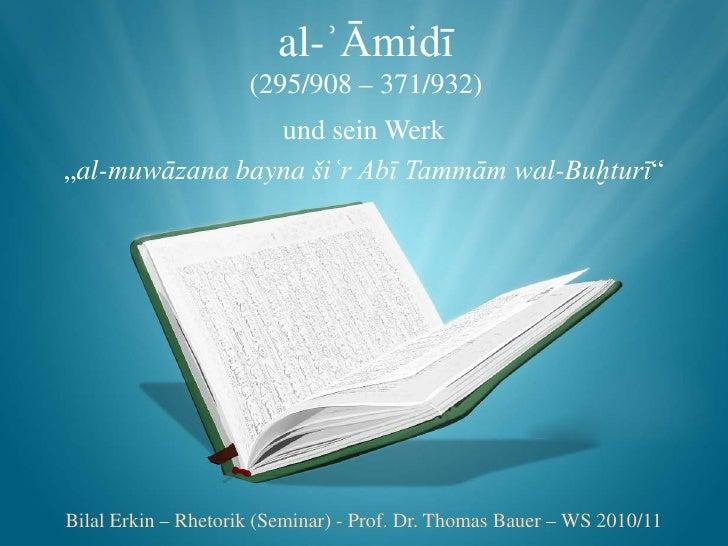 "al-ʾĀmidī                     (295/908 – 371/932)                und sein Werk""al-muwāzana bayna šiʿr Abī Tammām wal-Buḫtu..."