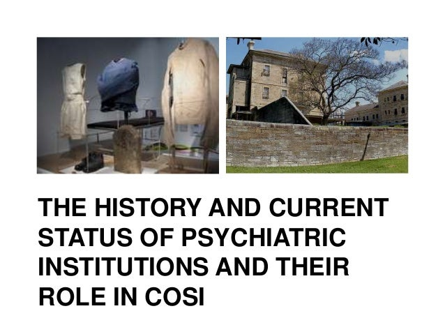 THE HISTORY AND CURRENT STATUS OF PSYCHIATRIC INSTITUTIONS AND THEIR ROLE IN COSI