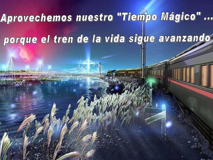"""Aprovechemos nuestro """"Tiempo Mágico"""" ... porque el tren de la vida sigue avanzando"""