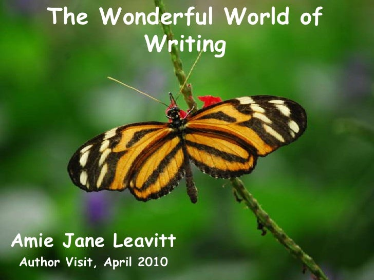 The Wonderful World of Writing<br />Amie Jane Leavitt<br />Author Visit, April 2010<br />