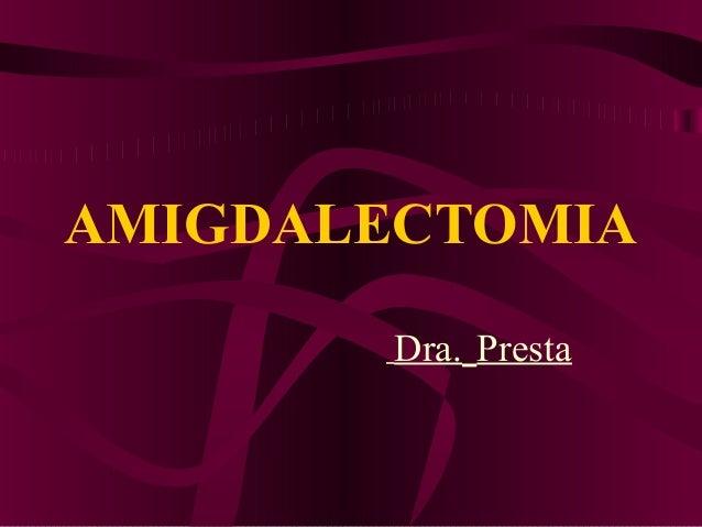 AMIGDALECTOMIA        Dra. Presta