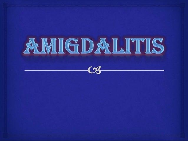  La amigdalitis o anginas es la inflamación de una amígdala palatina o ambas (masas de tejido ovales, carnosas, grandes q...