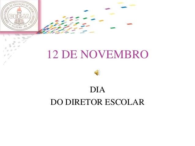 12 DE NOVEMBRO        DIADO DIRETOR ESCOLAR