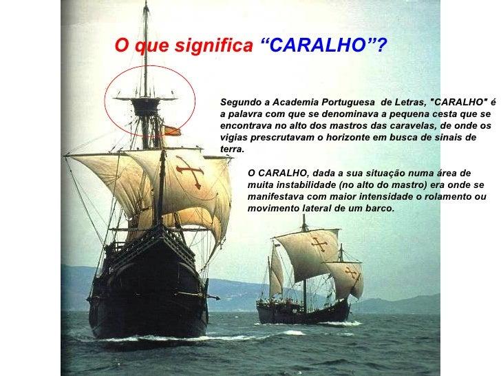 """O que significa  """"CARALHO""""? S egundo a Academia Portuguesa  de Letras, """"CARALHO"""" é a palavra com que se denomina..."""
