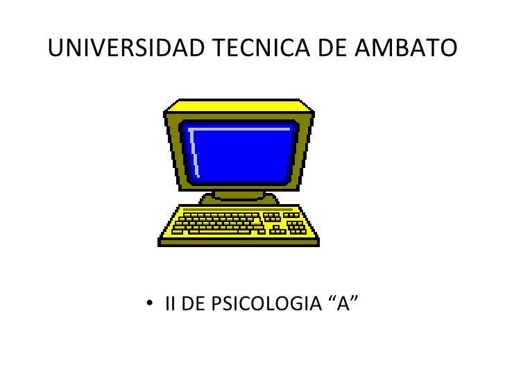 "UNIVERSIDAD TECNICA DE AMBATO <ul><li>II DE PSICOLOGIA ""A"" </li></ul>"