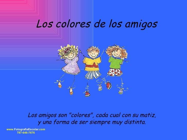 """Los colores de los amigos Los amigos son """"colores"""", cada cual con su matiz,  y una forma de ser siempre muy dist..."""
