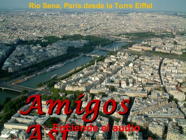 Río Sena, París desde la Torre Eiffel AmigosAmigos Enciende el audio
