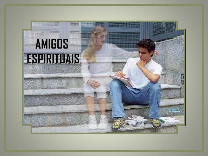 AMIGOS  ESPIRITUAIS