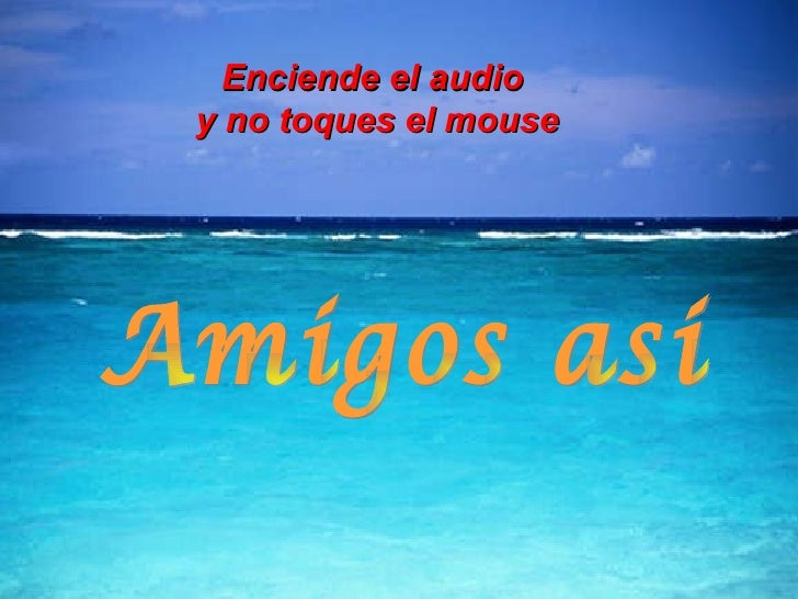 Amigos asi Enciende el audio  y no toques el mouse