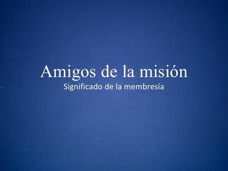 Significado de la membresía Amigos de la misión