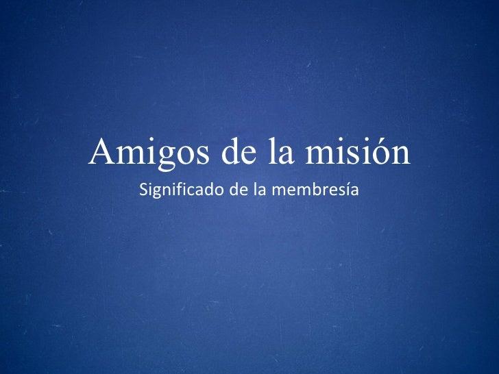 Amigos de la misión Significado de la membresía