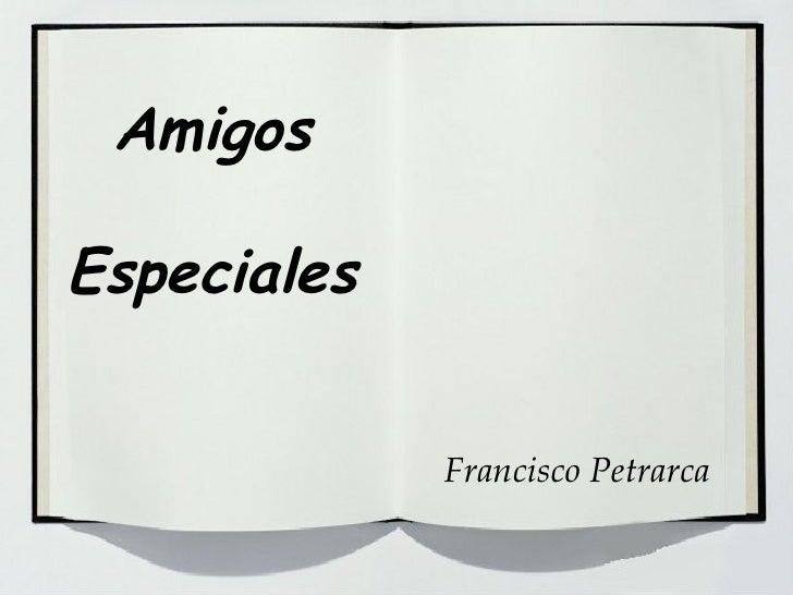 Amigos Especiales Francisco Petrarca