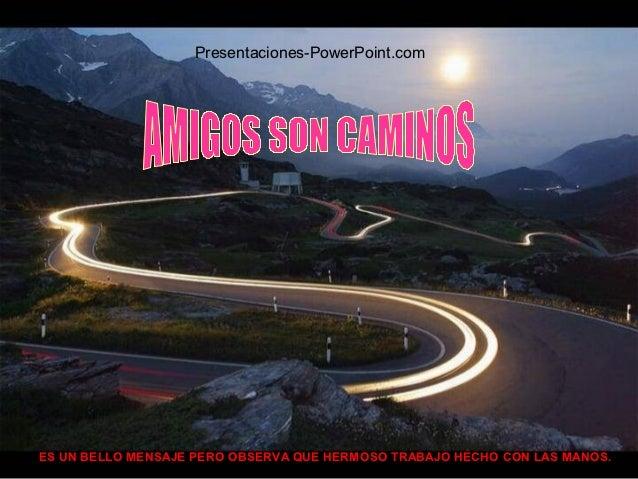 Presentaciones-PowerPoint.comES UN BELLO MENSAJE PERO OBSERVA QUE HERMOSO TRABAJO HECHO CON LAS MANOS.