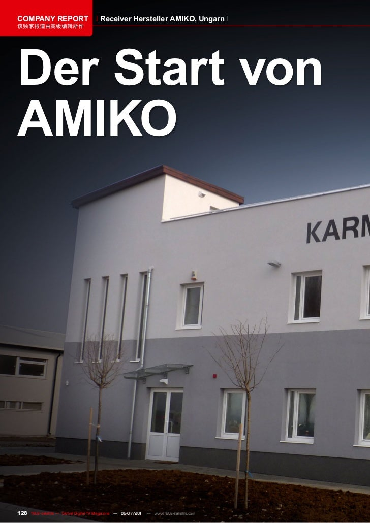 COMPANY REPORT                         Receiver Hersteller AMIKO, Ungarn该独家报道由高级编辑所作Der Start vonAMIKO128 TELE-satellite —...