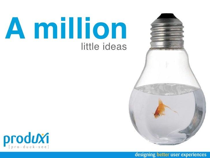 A million      little ideas                         designing better user experiences