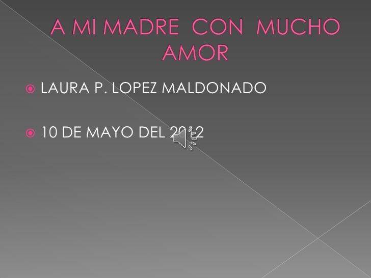    LAURA P. LOPEZ MALDONADO   10 DE MAYO DEL 2012