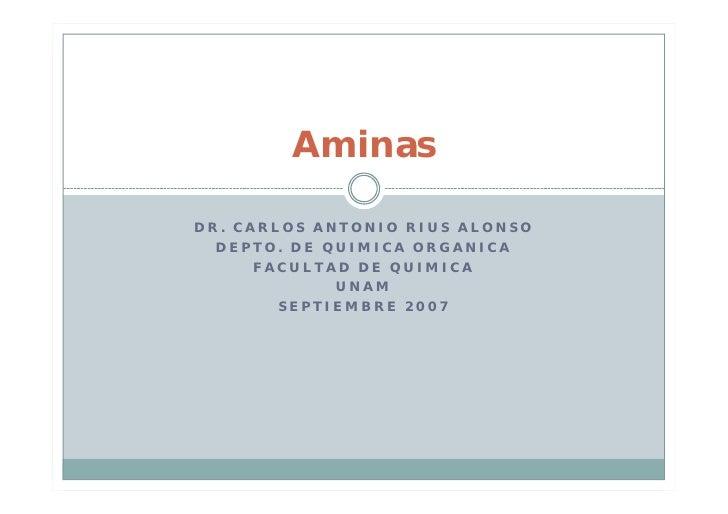 Aminas  DR. CARLOS ANTONIO RIUS ALONSO   DEPTO. DE QUIMICA ORGANICA       FACULTAD DE QUIMICA              UNAM         SE...
