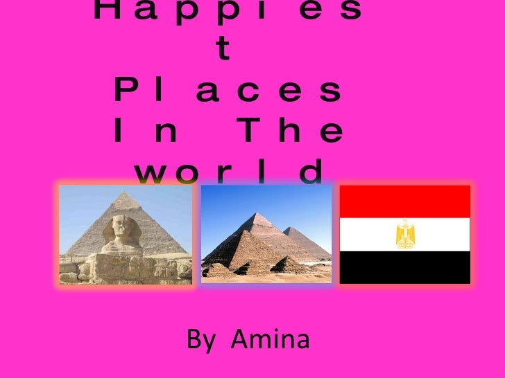 The Happiest Places In The world By  Amina