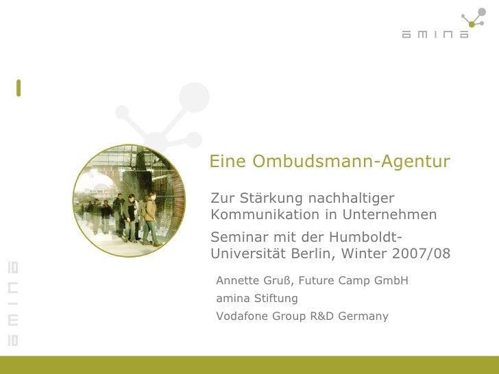 Eine Ombudsmann-Agentur Zur Stärkung nachhaltiger Kommunikation in Unternehmen Seminar mit der Humboldt-Universität Berlin...