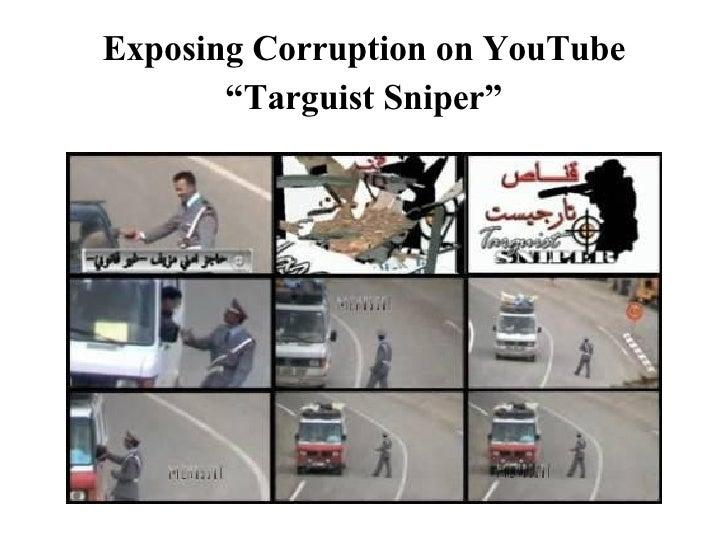"""<ul><li>Exposing Corruption on YouTube </li></ul><ul><li>"""" Targuist Sniper"""" </li></ul>"""