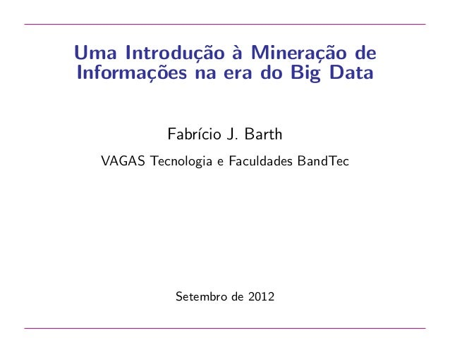 Uma Introdu¸˜o ` Minera¸˜o de ca a ca Informa¸˜es na era do Big Data co Fabr´ J. Barth ıcio VAGAS Tecnologia e Faculdades ...