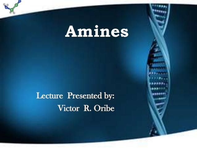 AminesLecture Presented by:      Victor R. Oribe