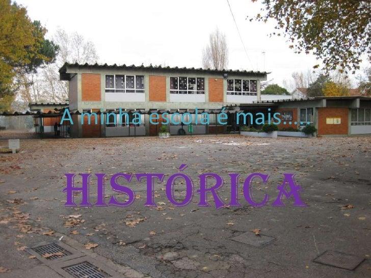A minha escola é mais….. <br />histórica<br />