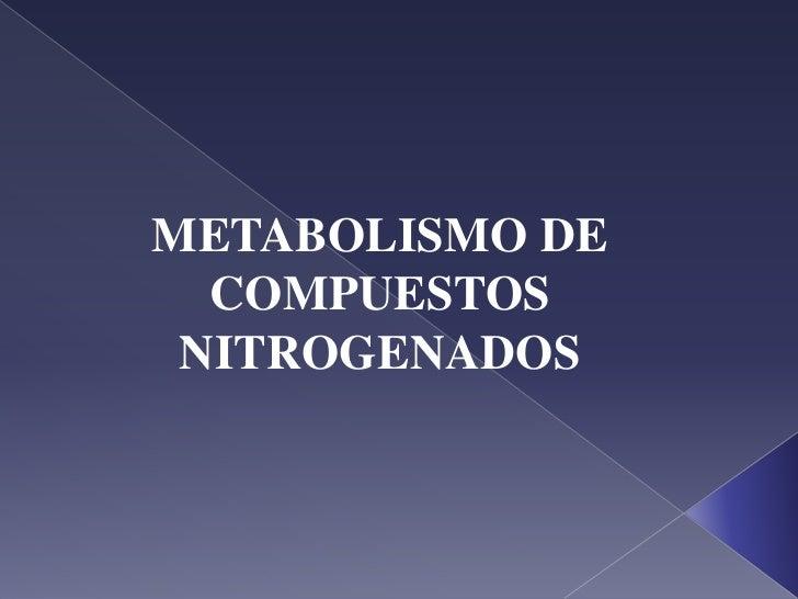 METABOLISMO DE COMPUESTOS NITROGENADOS<br />